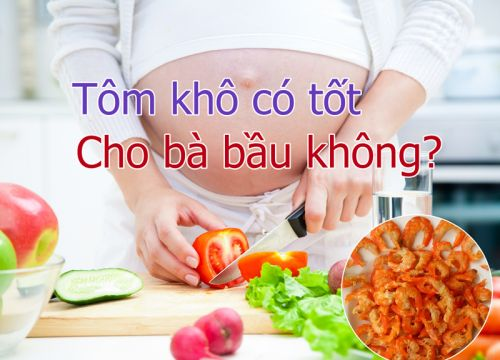 Tôm khô có tốt cho bà bầu không? ăn tôm khô đúng cách khi mang thai